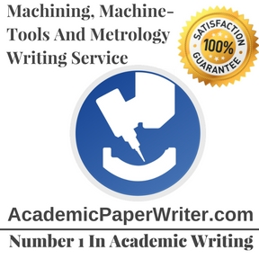 Machining, Machine-Tools And Metrology Writing Service