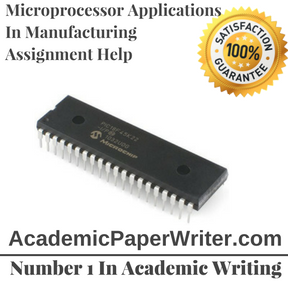 Microprocessor Applications In Manufacturing Assignment Help